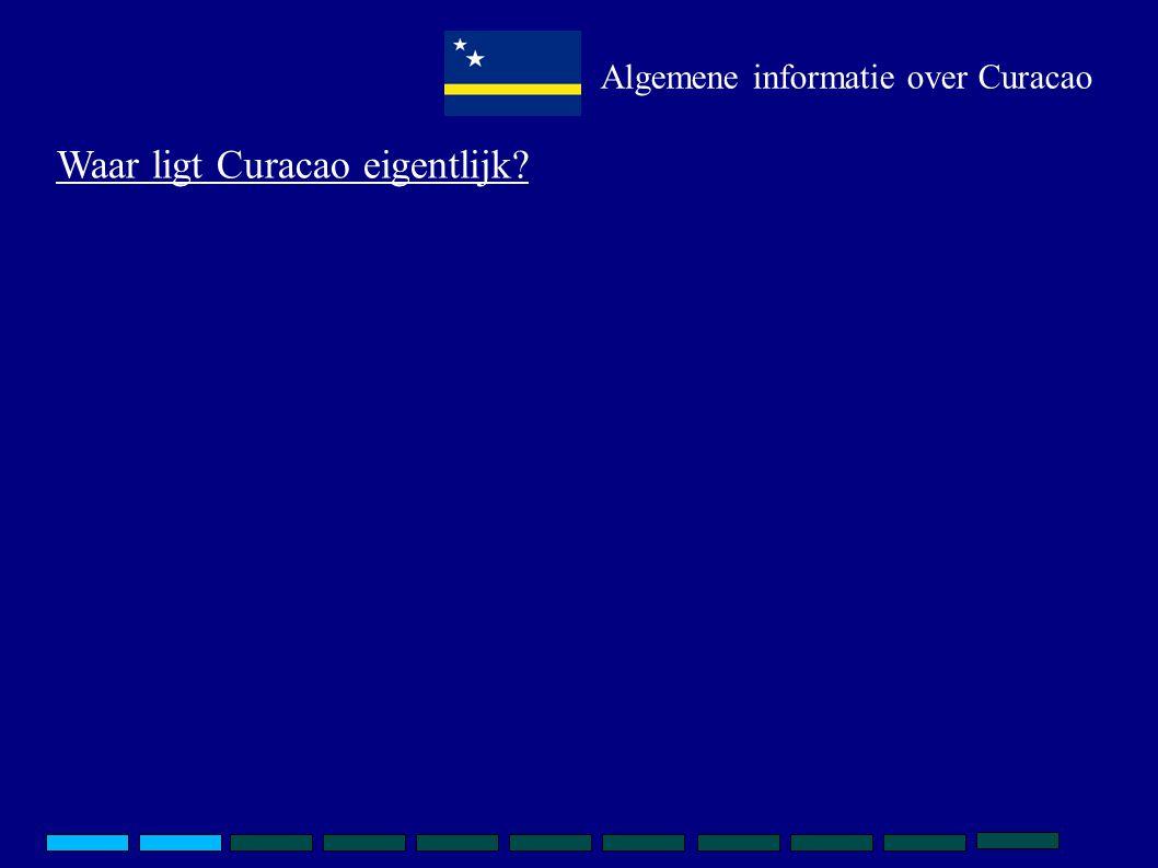Waar ligt Curacao eigentlijk Algemene informatie over Curacao