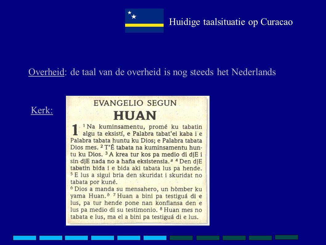Huidige taalsituatie op Curacao Het onderwijs: -in 1986 werd het Papiaments als vak in het gehele lager onderwijs ingevoerd -er bestaat geen leermethode Papiaments (geen boeken met stel- en stijloefeningen) -intussen wordt het Papiaments in de meeste kleuter- en basisscholen als introductietaal gebruikt.