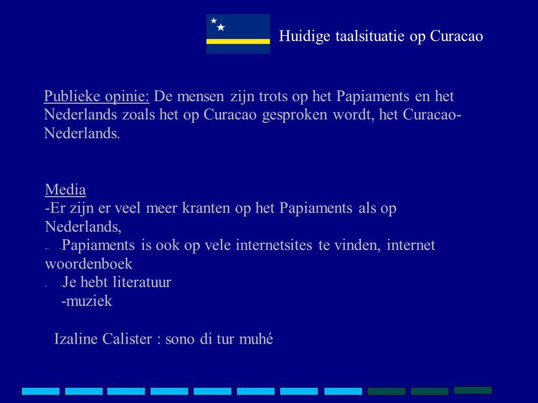 Huidige taalsituatie op Curacao Publieke opinie: De mensen zijn trots op het Papiaments en het Nederlands zoals het op Curacao gesproken wordt, het Curacao- Nederlands.