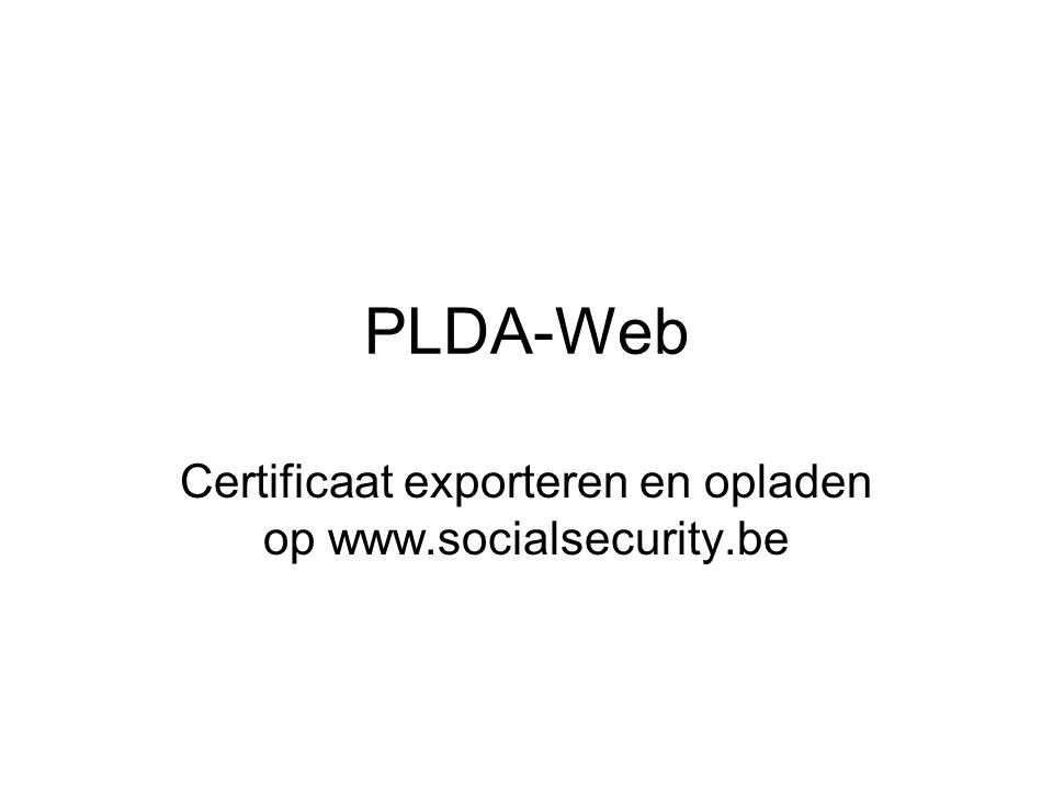 PLDA-Web Certificaat exporteren en opladen op www.socialsecurity.be