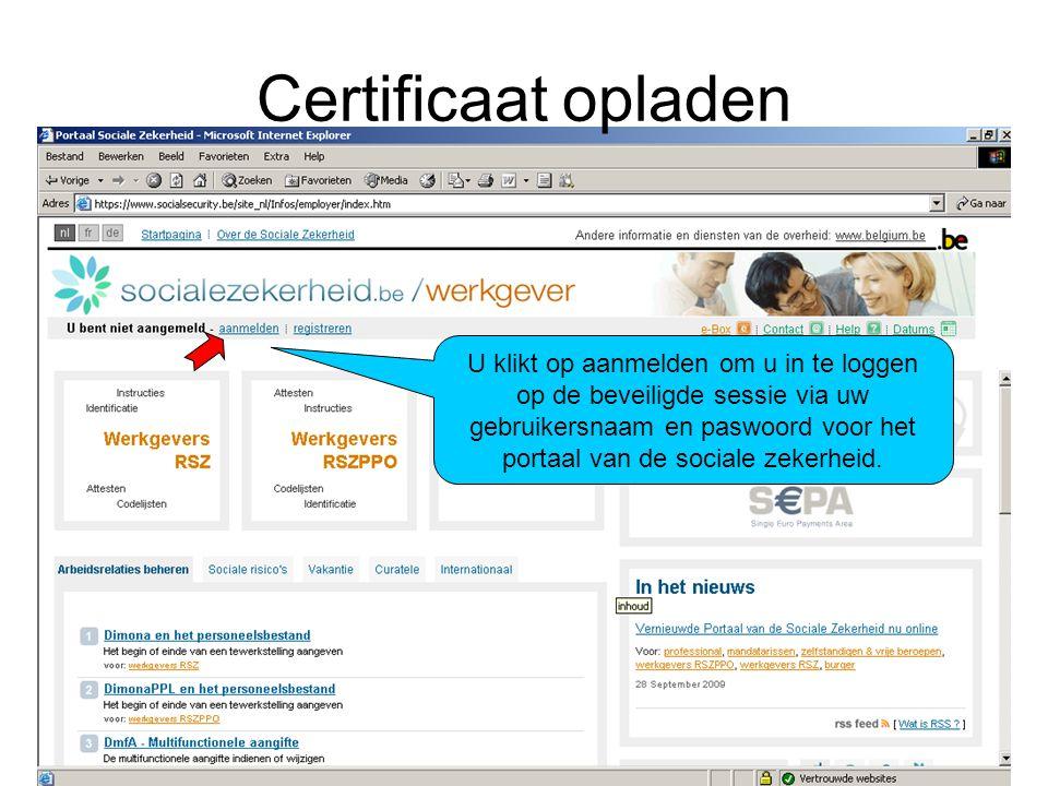 Certificaat opladen U klikt op aanmelden om u in te loggen op de beveiligde sessie via uw gebruikersnaam en paswoord voor het portaal van de sociale z
