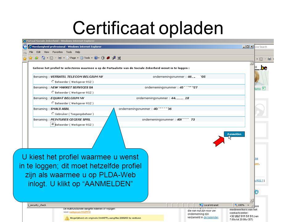 """Certificaat opladen U kiest het profiel waarmee u wenst in te loggen; dit moet hetzelfde profiel zijn als waarmee u op PLDA-Web inlogt. U klikt op """"AA"""