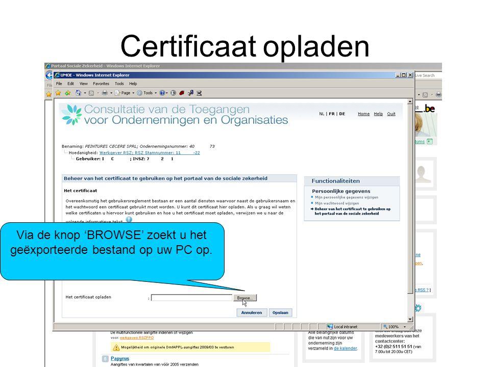 Certificaat opladen Via de knop 'BROWSE' zoekt u het geëxporteerde bestand op uw PC op.