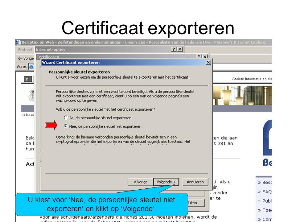 Certificaat exporteren U kiest voor 'Nee, de persoonlijke sleutel niet exporteren' en klikt op 'Volgende'.