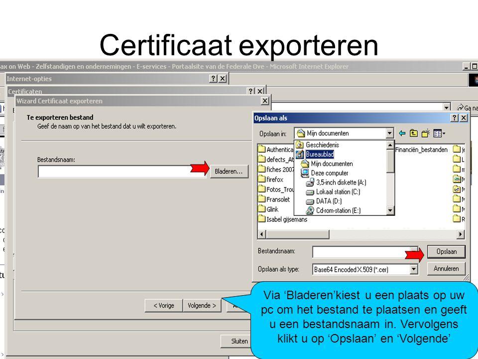Certificaat exporteren Via 'Bladeren'kiest u een plaats op uw pc om het bestand te plaatsen en geeft u een bestandsnaam in. Vervolgens klikt u op 'Ops