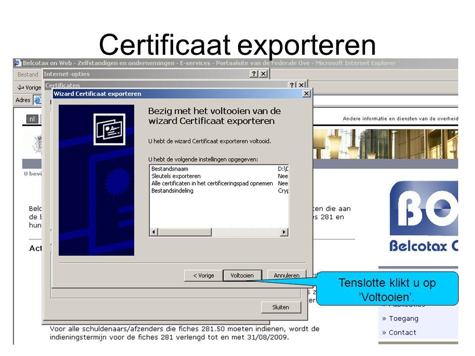 Certificaat exporteren Tenslotte klikt u op 'Voltooien'.