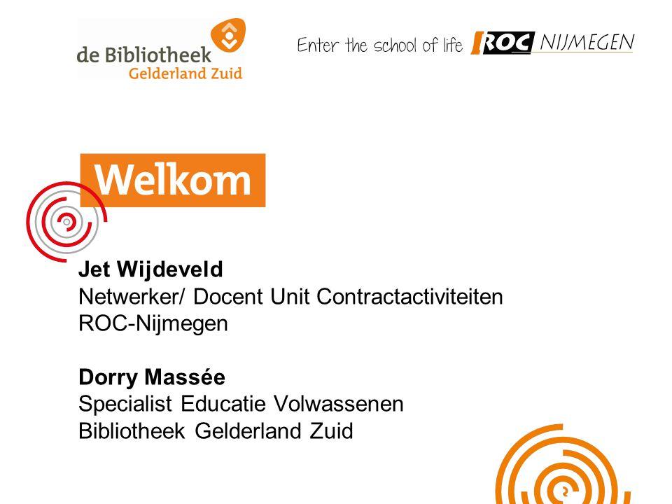 Jet Wijdeveld Netwerker/ Docent Unit Contractactiviteiten ROC-Nijmegen Dorry Massée Specialist Educatie Volwassenen Bibliotheek Gelderland Zuid