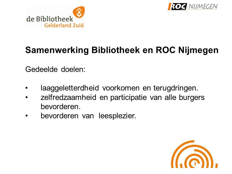 Samenwerking Bibliotheek en ROC Nijmegen Gedeelde doelen: •laaggeletterdheid voorkomen en terugdringen. •zelfredzaamheid en participatie van alle burg