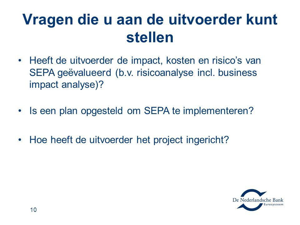 10 Vragen die u aan de uitvoerder kunt stellen •Heeft de uitvoerder de impact, kosten en risico's van SEPA geëvalueerd (b.v. risicoanalyse incl. busin