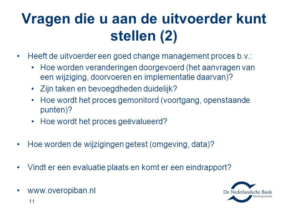 Vragen die u aan de uitvoerder kunt stellen (2) •Heeft de uitvoerder een goed change management proces b.v.: •Hoe worden veranderingen doorgevoerd (het aanvragen van een wijziging, doorvoeren en implementatie daarvan).
