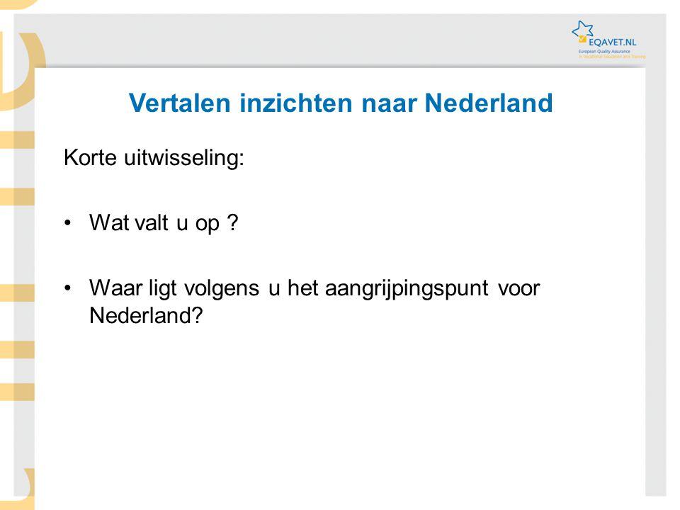 Korte uitwisseling: •Wat valt u op ? •Waar ligt volgens u het aangrijpingspunt voor Nederland? Vertalen inzichten naar Nederland