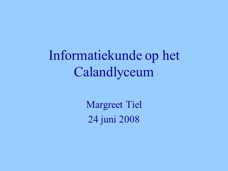 Informatiekunde op het Calandlyceum Margreet Tiel 24 juni 2008