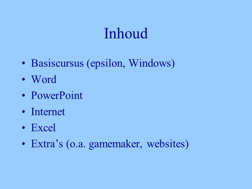 Inhoud •Basiscursus (epsilon, Windows) •Word •PowerPoint •Internet •Excel •Extra's (o.a.