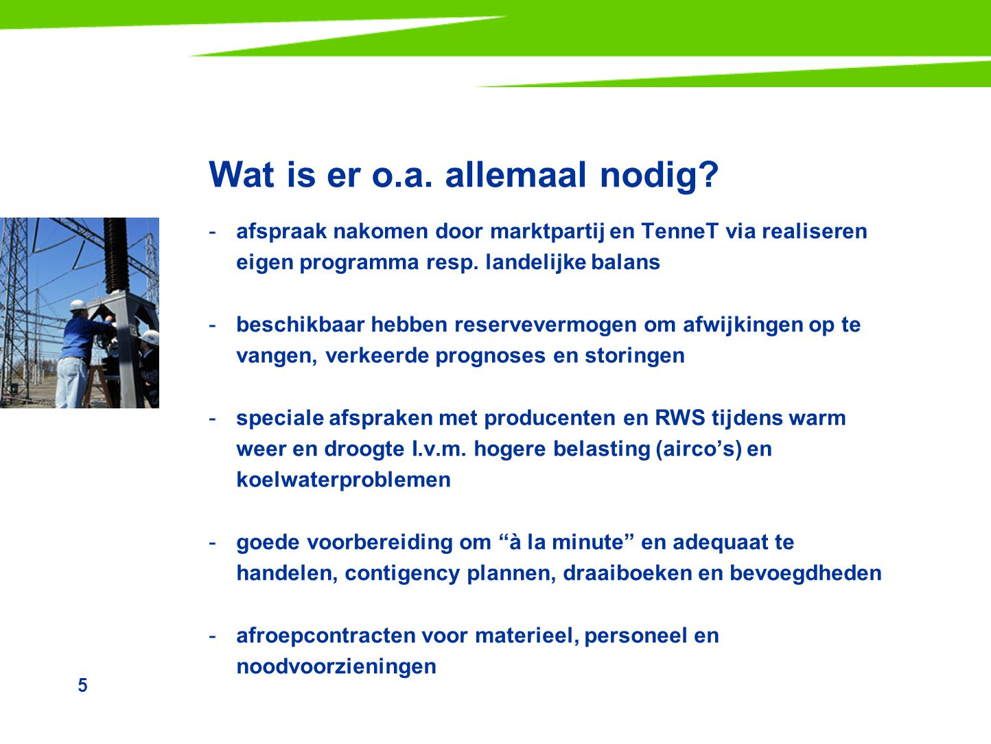 5 Wat is er o.a. allemaal nodig? -afspraak nakomen door marktpartij en TenneT via realiseren eigen programma resp. landelijke balans -beschikbaar hebb