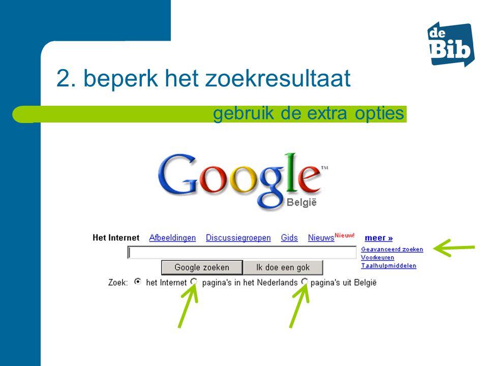2. beperk het zoekresultaat gebruik de extra opties