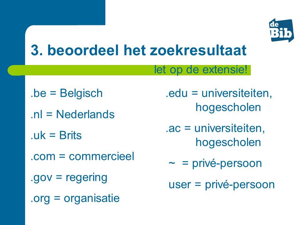 .be = Belgisch.nl = Nederlands.uk = Brits.com = commercieel.gov = regering.org = organisatie.edu = universiteiten, hogescholen.ac = universiteiten, ho