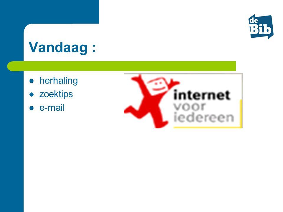 Vandaag :  herhaling  zoektips  e-mail