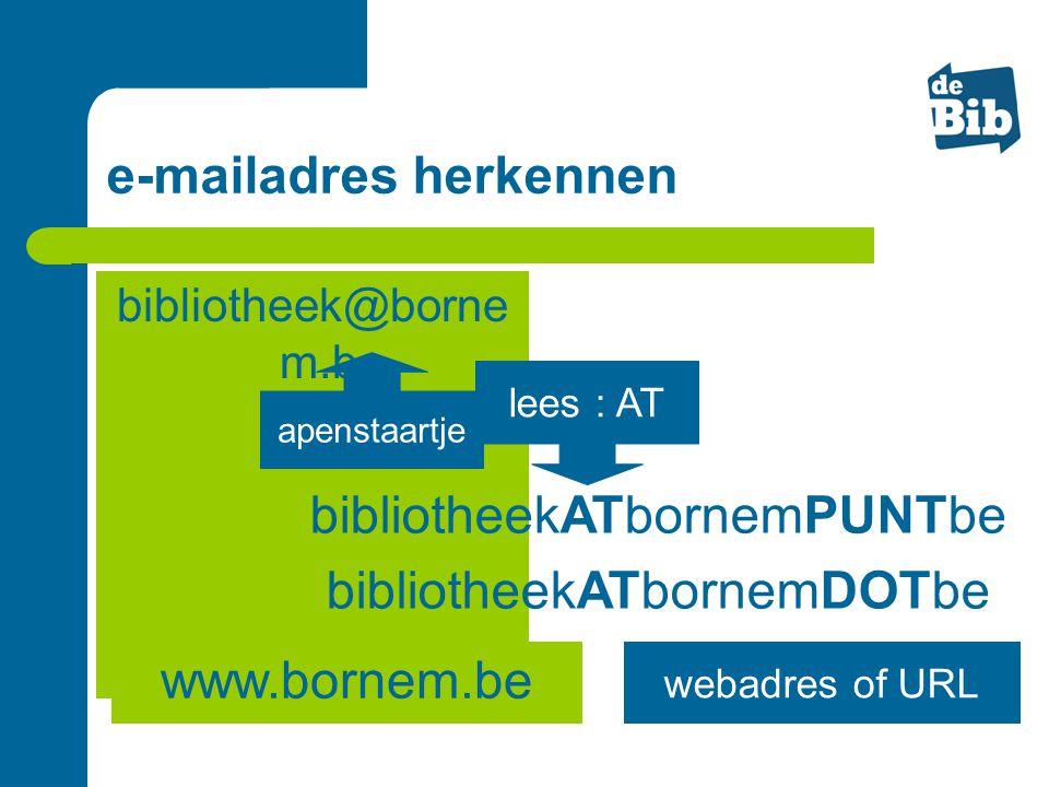 e-mailadres herkennen bibliotheek@borne m.be apenstaartje bibliotheekATbornemPUNTbe bibliotheekATbornemDOTbe webadres of URL lees : AT www.bornem.be