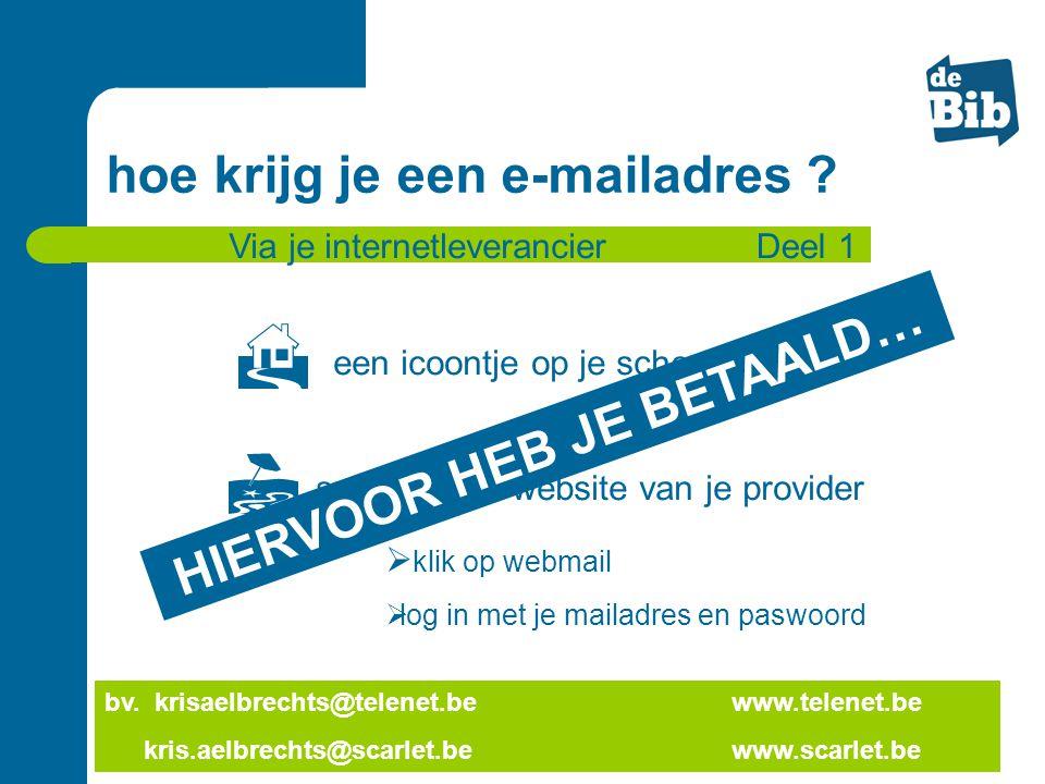 bv. krisaelbrechts@telenet.bewww.telenet.be kris.aelbrechts@scarlet.bewww.scarlet.be hoe krijg je een e-mailadres ? Via je internetleverancier  een i
