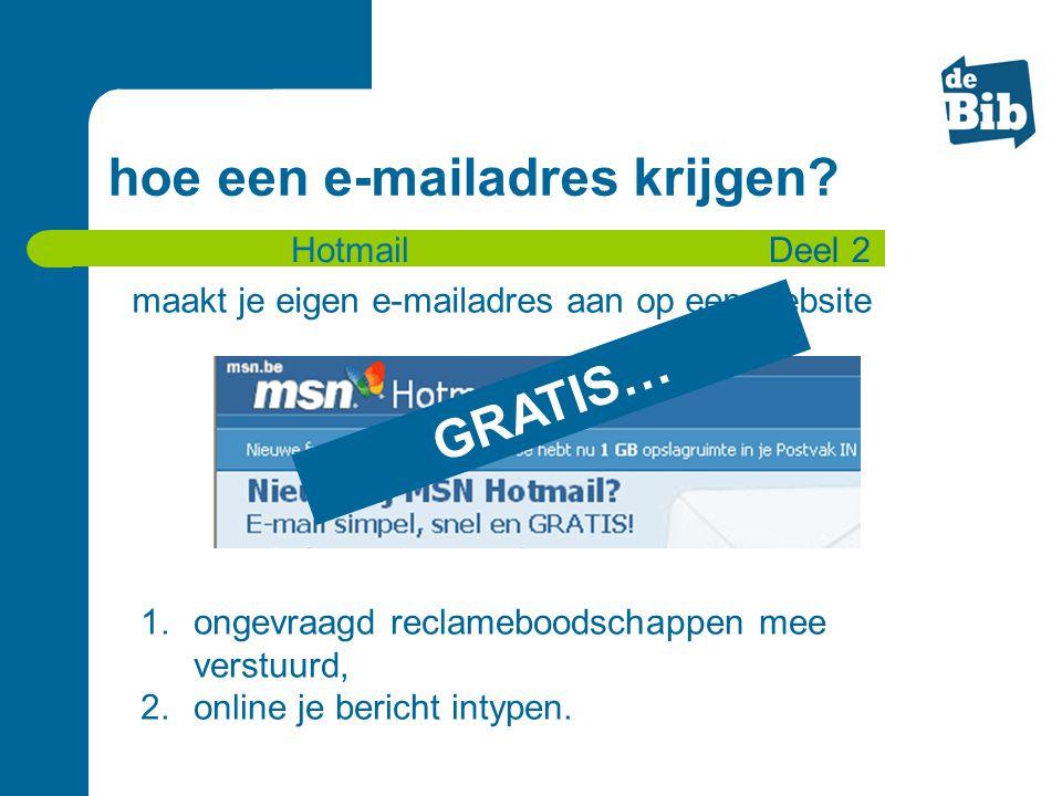 hoe een e-mailadres krijgen? maakt je eigen e-mailadres aan op een website Deel 2 GRATIS… 1.ongevraagd reclameboodschappen mee verstuurd, 2.online je