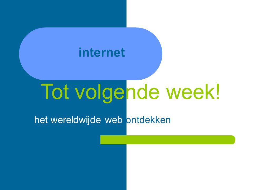 internet het wereldwijde web ontdekken Tot volgende week!