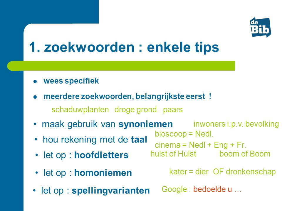 1. zoekwoorden : enkele tips  meerdere zoekwoorden, belangrijkste eerst ! schaduwplanten droge grond paars • let op : homoniemen kater = dier OF dron