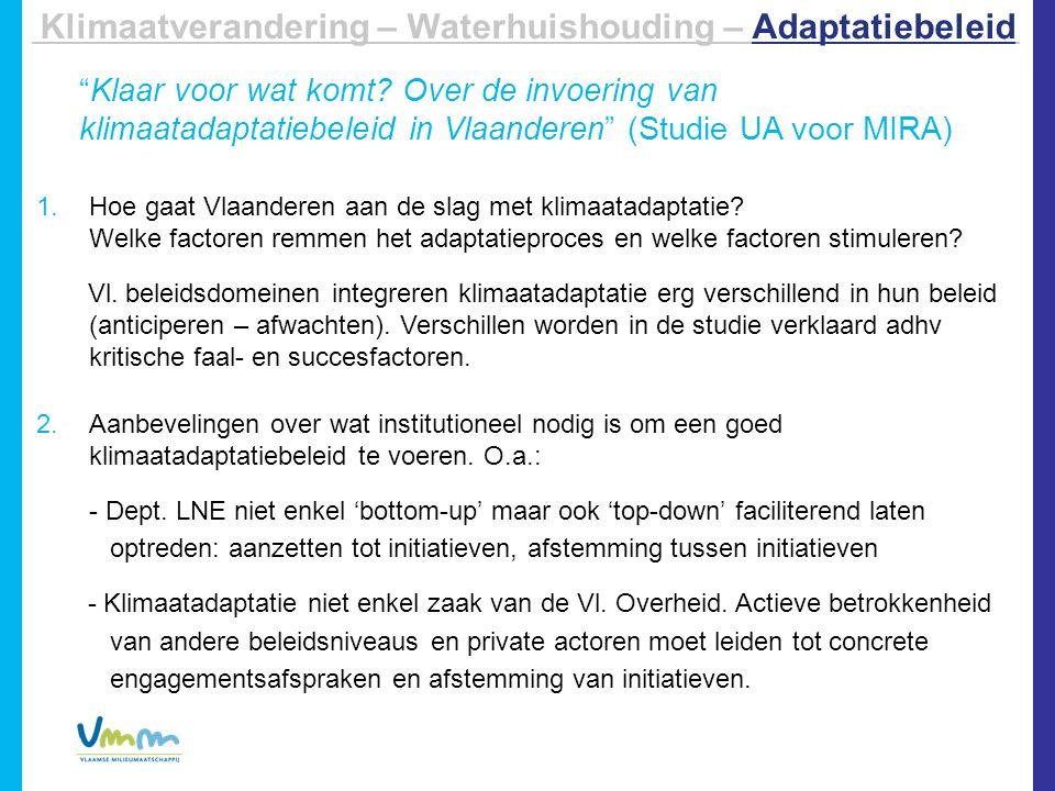 """…… Klimaatverandering – Waterhuishouding – Adaptatiebeleid """"Klaar voor wat komt? Over de invoering van klimaatadaptatiebeleid in Vlaanderen"""" (Studie"""