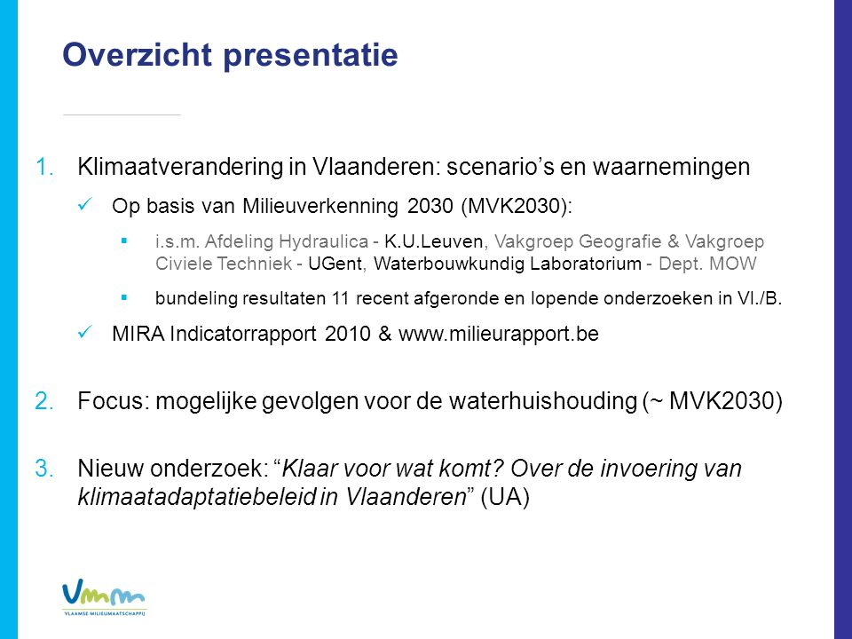 Overzicht presentatie 1.Klimaatverandering in Vlaanderen: scenario's en waarnemingen  Op basis van Milieuverkenning 2030 (MVK2030):  i.s.m.