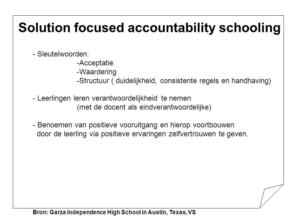 Solution focused accountability schooling - Sleutelwoorden: -Acceptatie -Waardering -Structuur ( duidelijkheid, consistente regels en handhaving) - Le