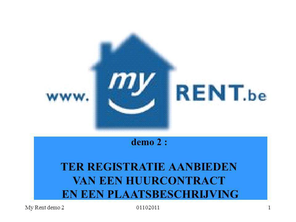 My Rent demo 2011020111 demo 2 : TER REGISTRATIE AANBIEDEN VAN EEN HUURCONTRACT EN EEN PLAATSBESCHRIJVING