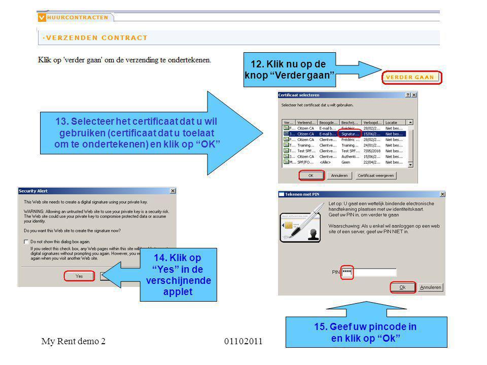 """My Rent demo 20110201112 13. Selecteer het certificaat dat u wil gebruiken (certificaat dat u toelaat om te ondertekenen) en klik op """"OK"""" 12. Klik nu"""