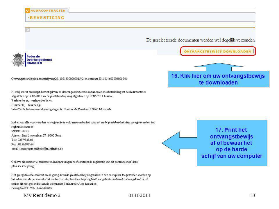 My Rent demo 20110201113 16. Klik hier om uw ontvangstbewijs te downloaden 17. Print het ontvangstbewijs af of bewaar het op de harde schijf van uw co