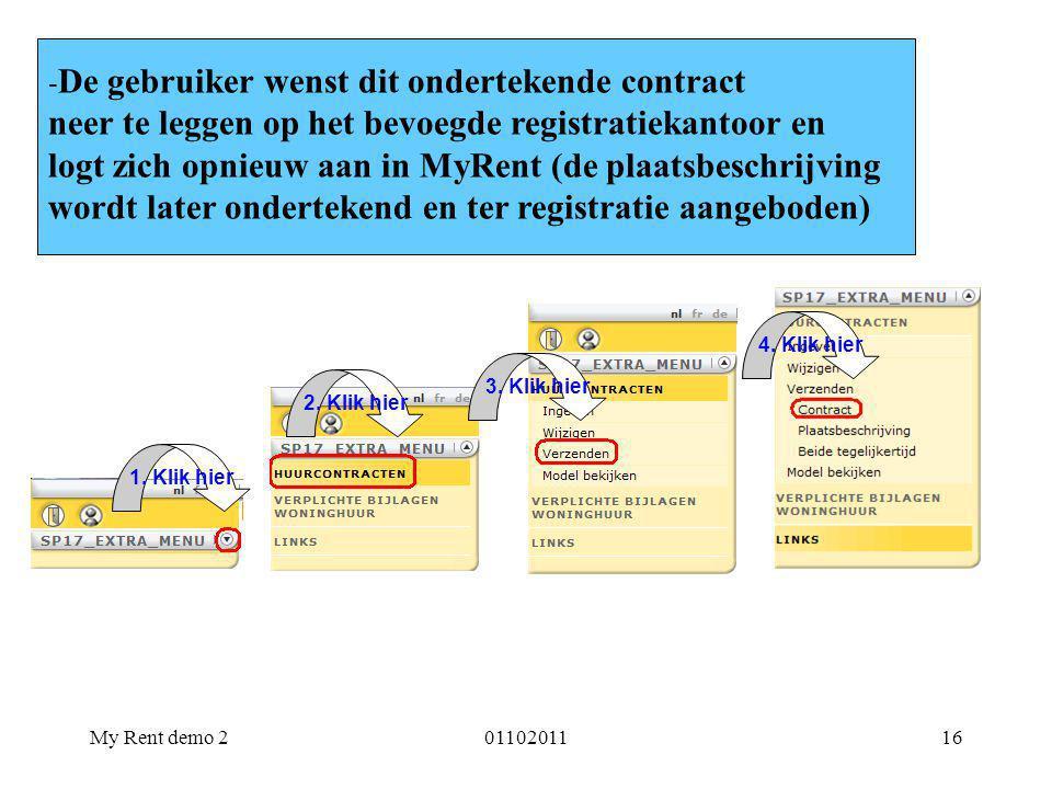 My Rent demo 20110201116 - De gebruiker wenst dit ondertekende contract neer te leggen op het bevoegde registratiekantoor en logt zich opnieuw aan in MyRent (de plaatsbeschrijving wordt later ondertekend en ter registratie aangeboden) 1.
