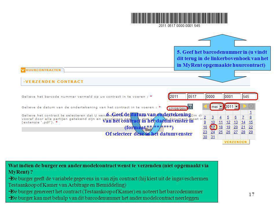 My Rent demo 20110201117 5. Geef het barcodenummer in (u vindt dit terug in de linkerbovenhoek van het in MyRent opgemaakte huurcontract) 6. Geef de d