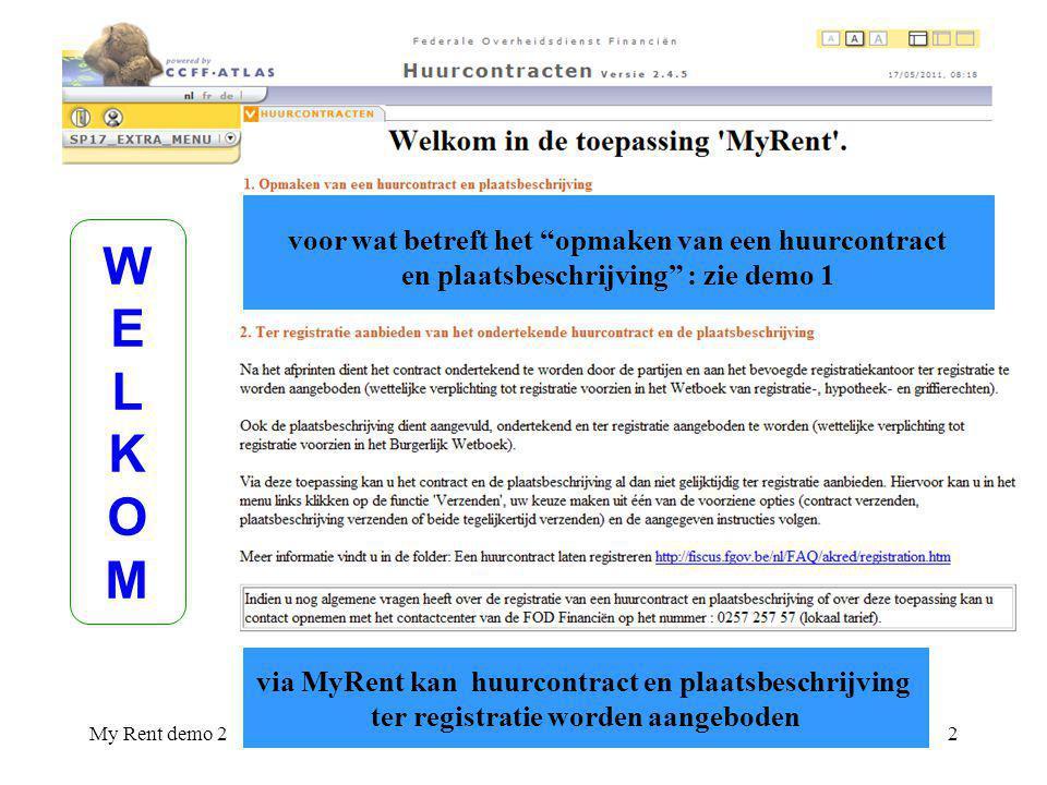 My Rent demo 2011020112 voor wat betreft het opmaken van een huurcontract en plaatsbeschrijving : zie demo 1 WELKOMWELKOM via MyRent kan huurcontract en plaatsbeschrijving ter registratie worden aangeboden