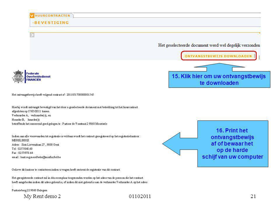My Rent demo 20110201121 16. Print het ontvangstbewijs af of bewaar het op de harde schijf van uw computer 15. Klik hier om uw ontvangstbewijs te down