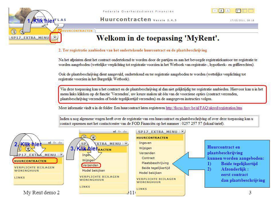 My Rent demo 2011020113 1. Klik hier 2. Klik hier 3. Klik hier Huurcontract en plaatsbeschrijving kunnen worden aangeboden: 1)Beide tegelijkertijd 2)A