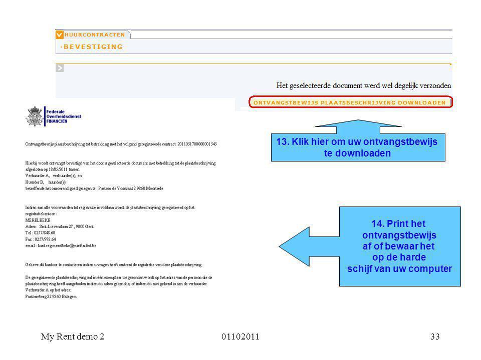 My Rent demo 20110201133 13. Klik hier om uw ontvangstbewijs te downloaden 14. Print het ontvangstbewijs af of bewaar het op de harde schijf van uw co