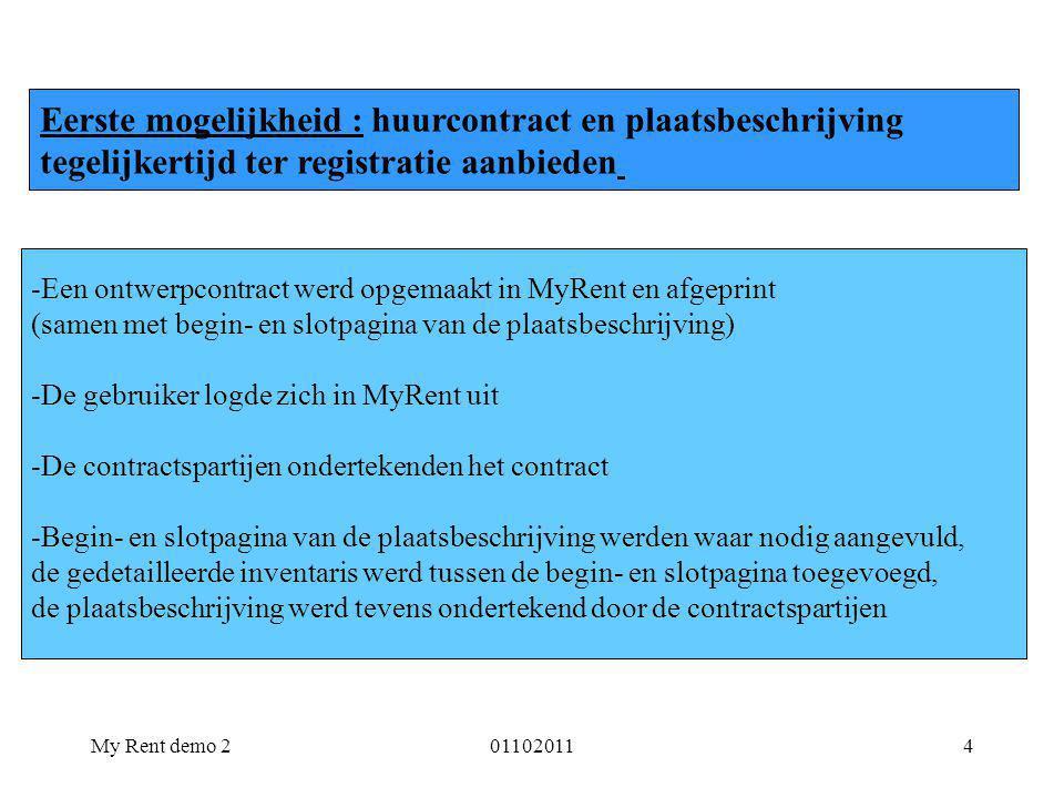 My Rent demo 2011020114 Eerste mogelijkheid : huurcontract en plaatsbeschrijving tegelijkertijd ter registratie aanbieden -Een ontwerpcontract werd op