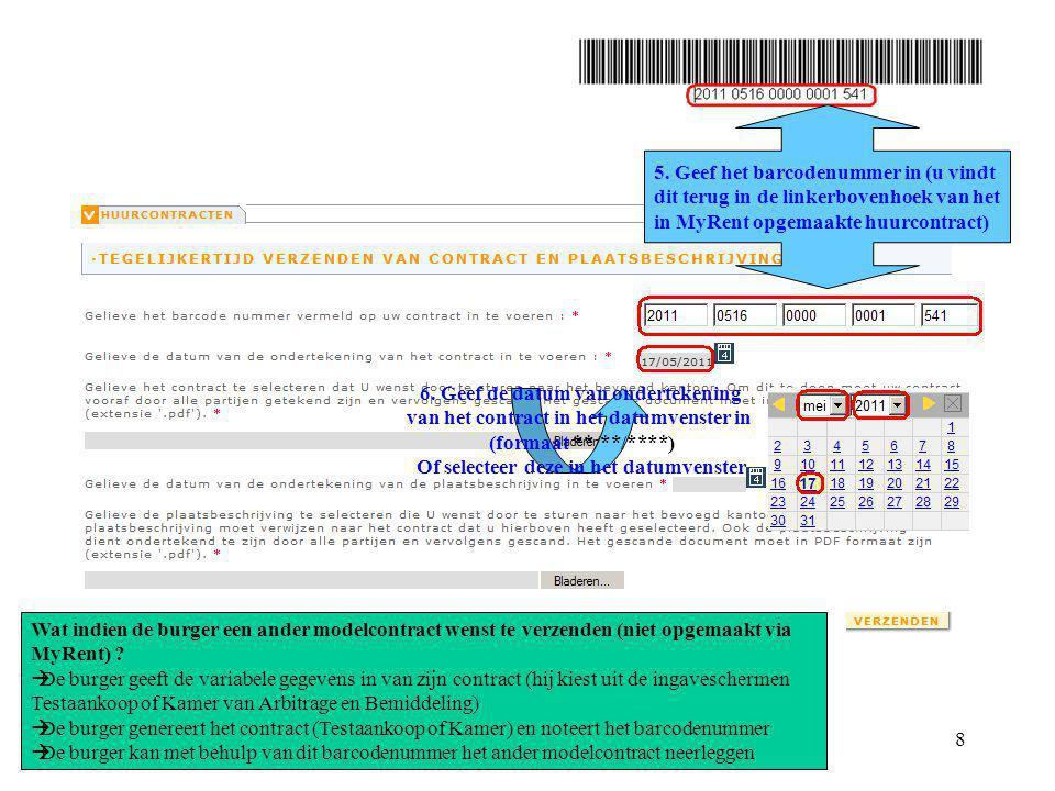 My Rent demo 2011020118 5. Geef het barcodenummer in (u vindt dit terug in de linkerbovenhoek van het in MyRent opgemaakte huurcontract) 6. Geef de da