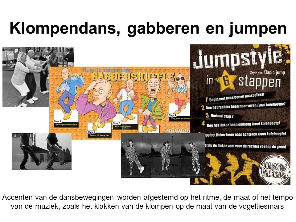 Klompendans, gabberen en jumpen Accenten van de dansbewegingen worden afgestemd op het ritme, de maat of het tempo van de muziek, zoals het klakken van de klompen op de maat van de vogeltjesmars