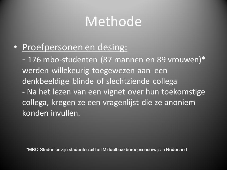 Methode • Proefpersonen en desing: - 176 mbo-studenten (87 mannen en 89 vrouwen)* werden willekeurig toegewezen aan een denkbeeldige blinde of slechtz