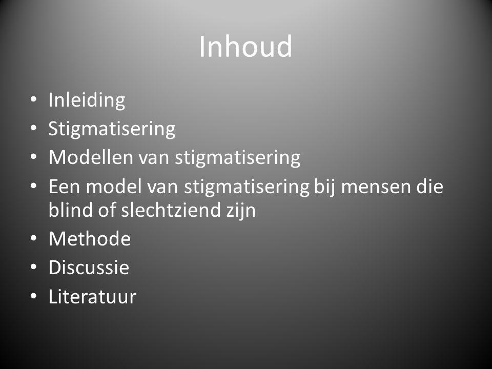 Inhoud • Inleiding • Stigmatisering • Modellen van stigmatisering • Een model van stigmatisering bij mensen die blind of slechtziend zijn • Methode • Discussie • Literatuur