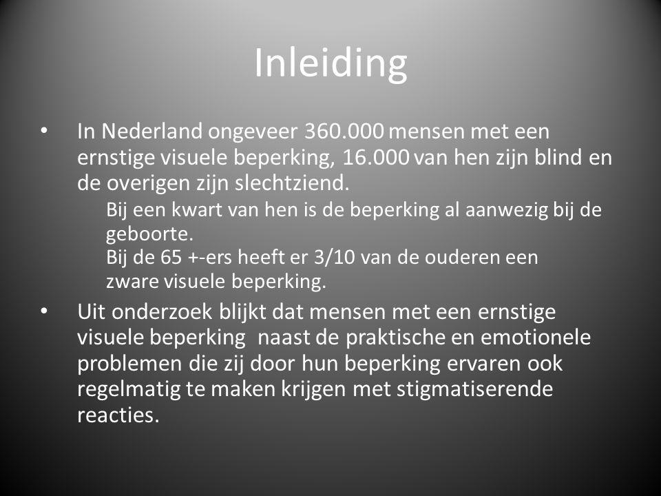 Inleiding • In Nederland ongeveer 360.000 mensen met een ernstige visuele beperking, 16.000 van hen zijn blind en de overigen zijn slechtziend. Bij ee