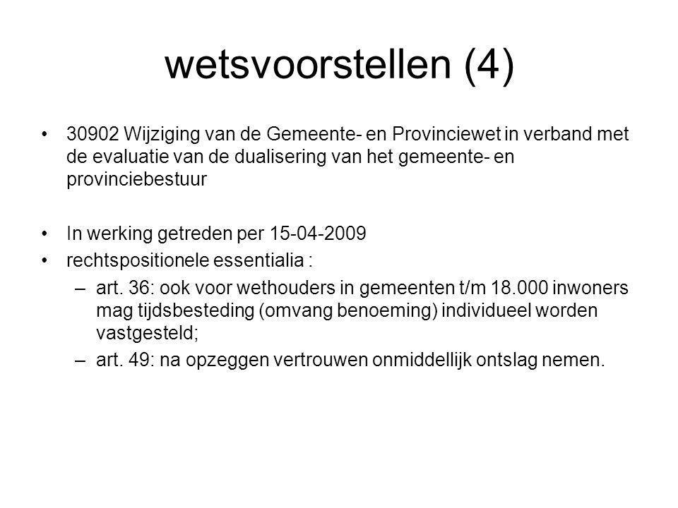 wetsvoorstellen (4) •30902 Wijziging van de Gemeente- en Provinciewet in verband met de evaluatie van de dualisering van het gemeente- en provinciebestuur •In werking getreden per 15-04-2009 •rechtspositionele essentialia : –art.