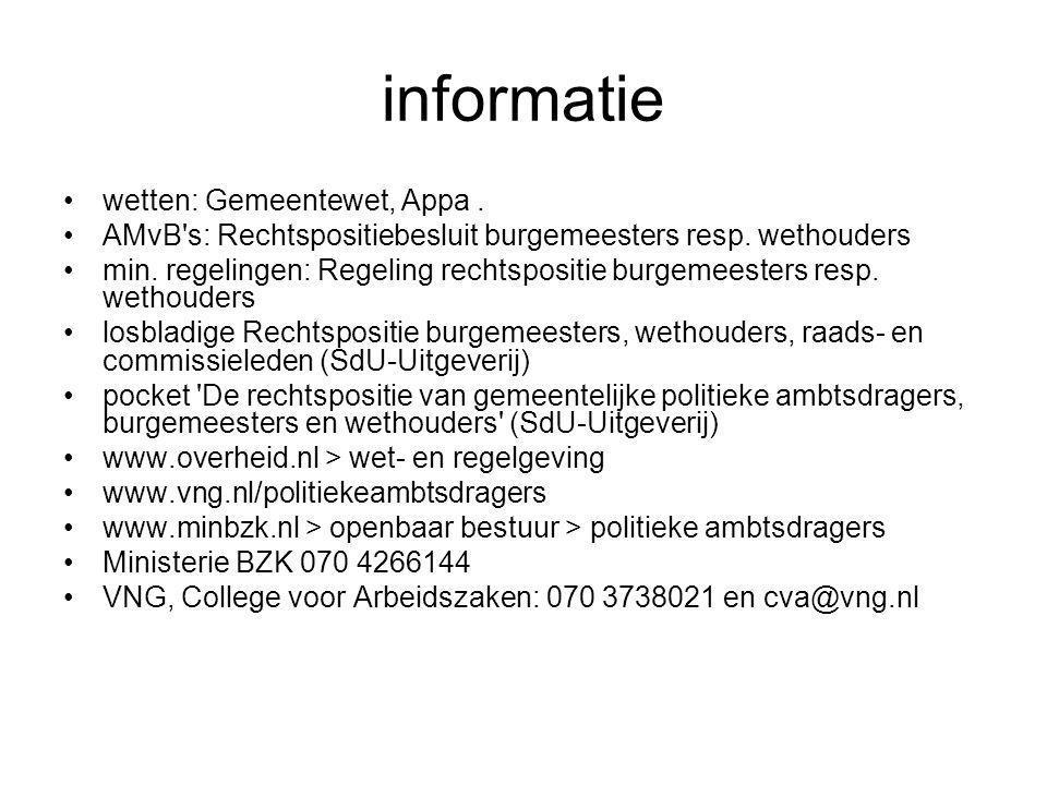 informatie •wetten: Gemeentewet, Appa. •AMvB s: Rechtspositiebesluit burgemeesters resp.