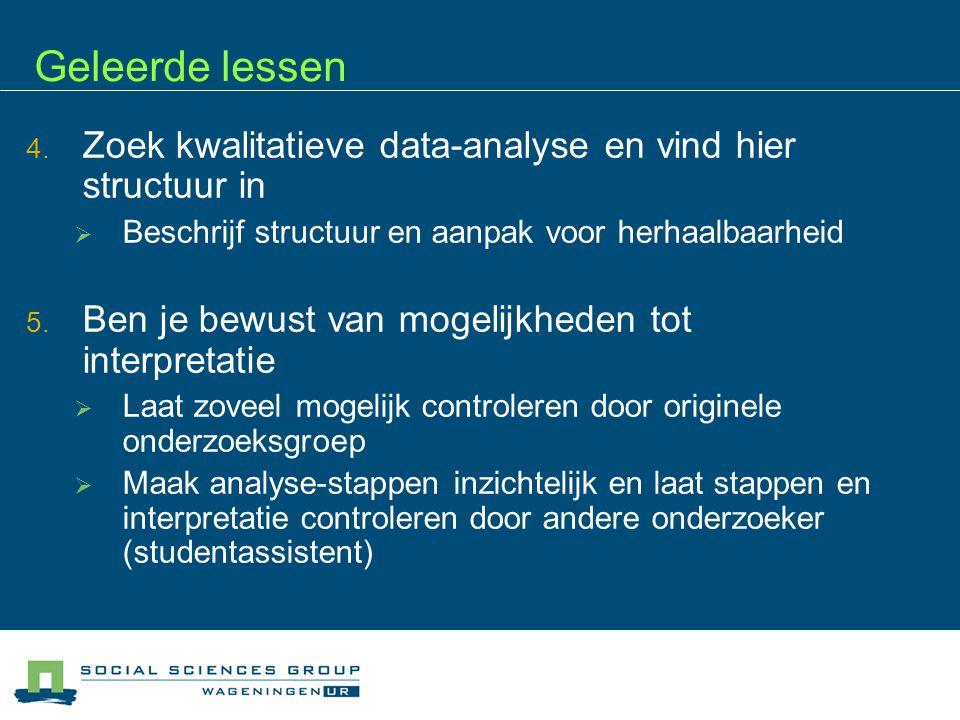 Geleerde lessen  Zoek kwalitatieve data-analyse en vind hier structuur in  Beschrijf structuur en aanpak voor herhaalbaarheid  Ben je bewust van
