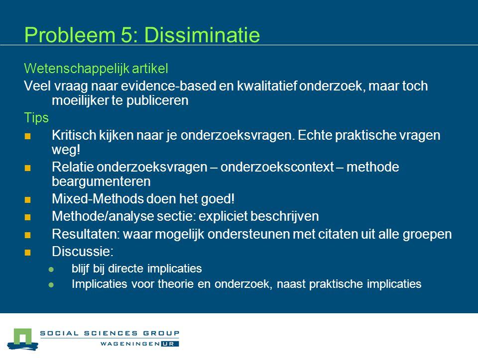 Probleem 5: Dissiminatie Wetenschappelijk artikel Veel vraag naar evidence-based en kwalitatief onderzoek, maar toch moeilijker te publiceren Tips  K