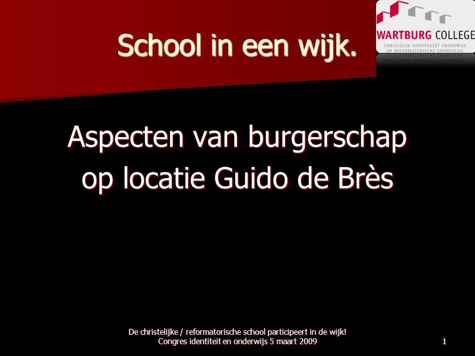 School in een wijk. Aspecten van burgerschap op locatie Guido de Brès De christelijke / reformatorische school participeert in de wijk! Congres identi