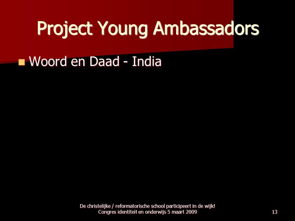 Project Young Ambassadors  Woord en Daad - India De christelijke / reformatorische school participeert in de wijk! Congres identiteit en onderwijs 5